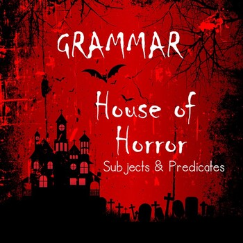 Grammar House of Horror: Subjects & Predicates