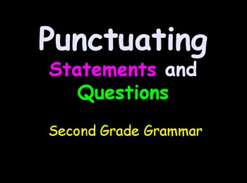 Grammar Lesson 3:  Punctuating Statements and Questions