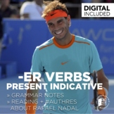 Grammar Notes: -ER verbs, present indicative + Rafael Nadal reading & activities