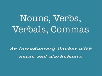 Grammar:  Nouns, Verbs, Verbals, Commas