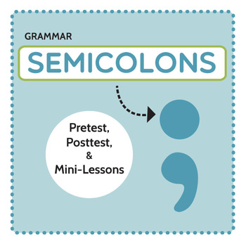Punctuation and Grammar: Semicolons Pretest, Posttest, and Mini-Lessons
