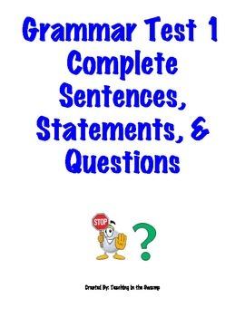 Grammar Test Complete Sentences, Statements, & Questions