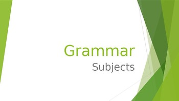 Grammar Unit 1 Week 3 Day 2 Subjects Review
