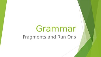 Grammar Unit 1 Week 4 Day 3 Fragments and Run Ons