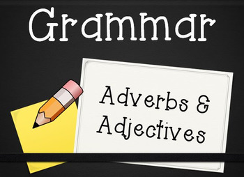 Grammar Unit: Adverbs & Adjectives