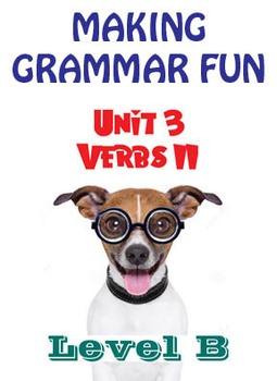 Grammar Unit 3 - Verbs II (Level B) ** Complete Unit w/ Test, Quiz, Key **