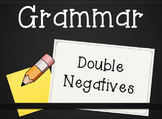 Grammar Unit: Double Negatives