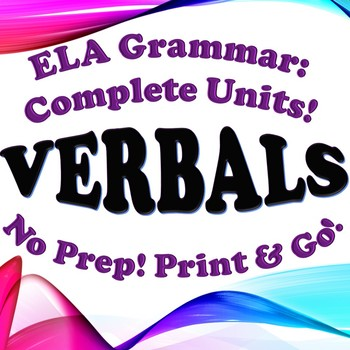 Grammar: Verbals - Complete Unit!