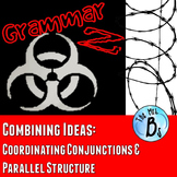 Grammar Z: Combining Ideas - Coordinating Conjunctions & Parallel Structure