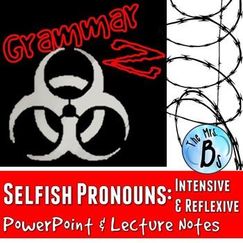Grammar Z PowerPoint Lesson: SELFish Pronouns (Reflexive &
