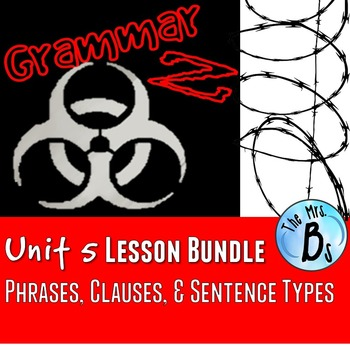 Grammar Z: Unit 5 Lesson Bundle - Phrases, Clauses, & Sentence Types