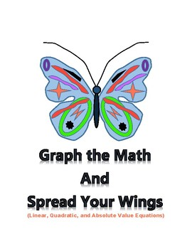Graph the Math and Spread Your Wings (Linear, Quadratic, & Absolute Value Eqns)
