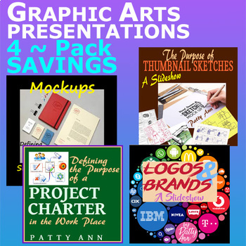 Graphic Arts PowerPoints 4-Pack =Logos * MockUps * Thumbnails * Project Charters