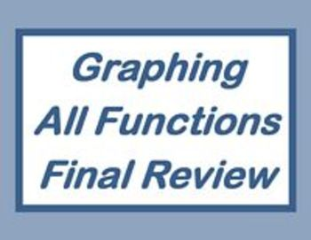 Algebra 2 Graphing All Functions with Technology Final Graphing Review