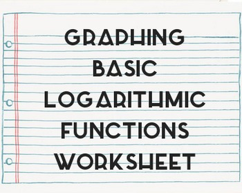 Graphing Basic Logarithmic Functions Worksheet!