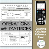 Graphing Calculator Reference Sheet: Operations with Matrices