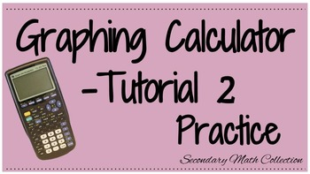 Graphing Calculator Tutorial -2 Practice with the Graphing Calculator