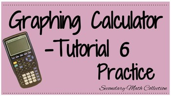Graphing Calculator Tutorial -6 Practice with the Graphing Calculator