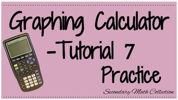 Graphing Calculator Tutorial -7 Practice with the Graphing Calculator