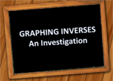 Graphing Inverses - An Investigation