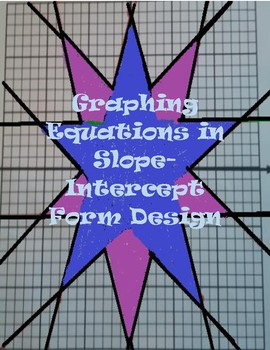 Graphing Linear Equations in Slope-Intercept Form DESIGN
