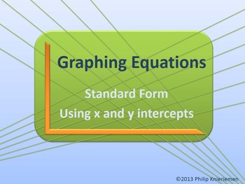 Graphing Linear Equations in Standard form using x and y intercepts