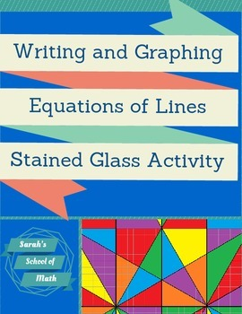 Writing and Graphing Equations of Lines Stained Glass Activity