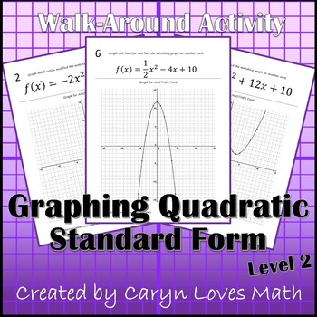 Graphing Quadratic Equations Standard Form Walk Around Activity Level 2