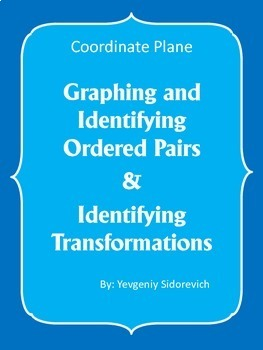 Graphing and Identifying  Ordered Pairs  &  Identifying Transformations