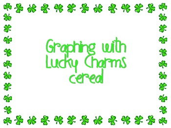 Graphing with LUCKY CHARMS- bar and picture graph, estimating- St. Patrick Day