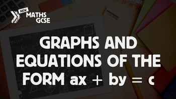 Graphs and Equations of the Form ax + by = c - Complete Lesson