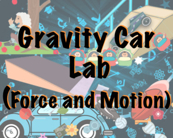 Gravity Car Lab (Force and Motion) w/ Answer Document