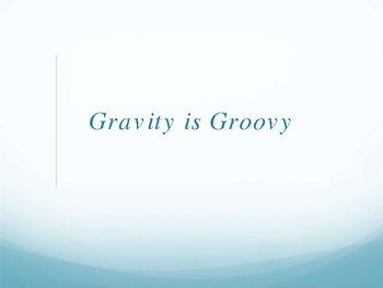 Gravity is Groovy
