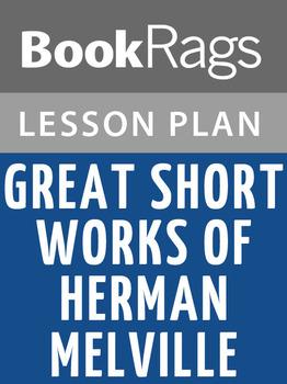 Great Short Works of Herman Melville Lesson Plans