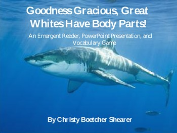 Great Whites Have Body Parts! Emergent Reader, PowerPoint, and Vocabulary Game