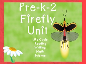 End of the Year/  Preschool-2  Lightning Bug/ Fire Fly Life Cycle Unit