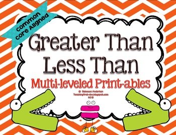 Greater Than Less Than Multi-leveled Printables:Common Core Aligned