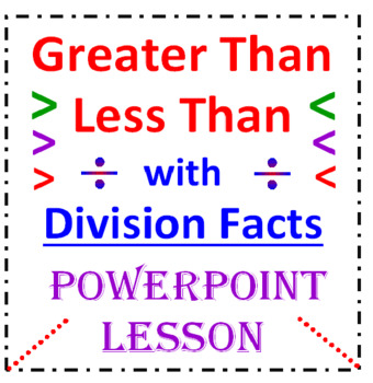 Greater Than Less Than with Division Facts (PowerPoint Lesson)