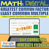 Greatest Common Factor & Least Common Multiple SELF-GRADIN