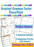 Greatest Common Factor - PowerPoint & Handout - 6.NS.4