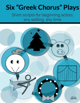 Greek Chorus - Short scripts for beginning actors; any setting, any time