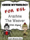 Greek Mythology for ESL: Arachne the Weaver (CCSS Aligned)