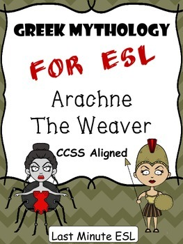 Greek Mythology for ESL: Arachne the Weaver (CCSS Aligned)