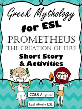 Greek Mythology for ESL: Prometheus and The Creation of Fire (CCSS Aligned)