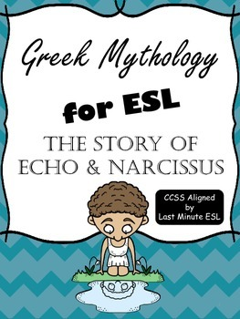 Greek Mythology for ESL: The Story of Echo and Narcissus (CCSS Aligned)