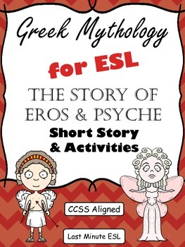 Greek Mythology for ESL: The Story of Eros and Psyche (CCSS aligned)