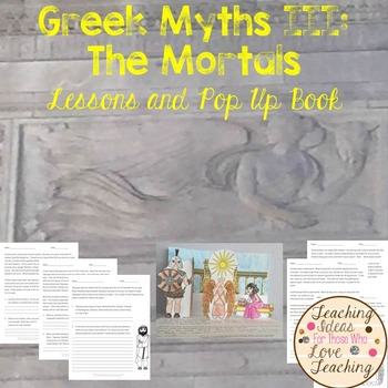Greek Myths III:  The Mortals - Lessons and Pop Up Book