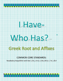 Greek Root and Affixes I HAVE- WHO HAS?
