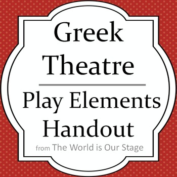 Greek Theatre Drama History Play Elements Handout