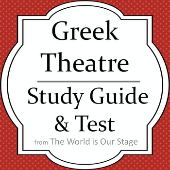 Greek Theatre Drama History Study Guide & Test